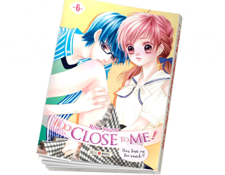 Abonnement Too Close to Me ! tome 6