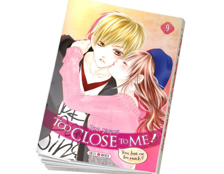 Abonnement Too Close to Me ! tome 9